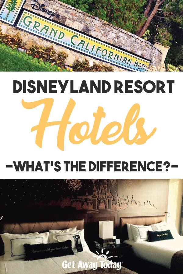 Disneyland Resort Hotels What's the Difference || Get Away Today