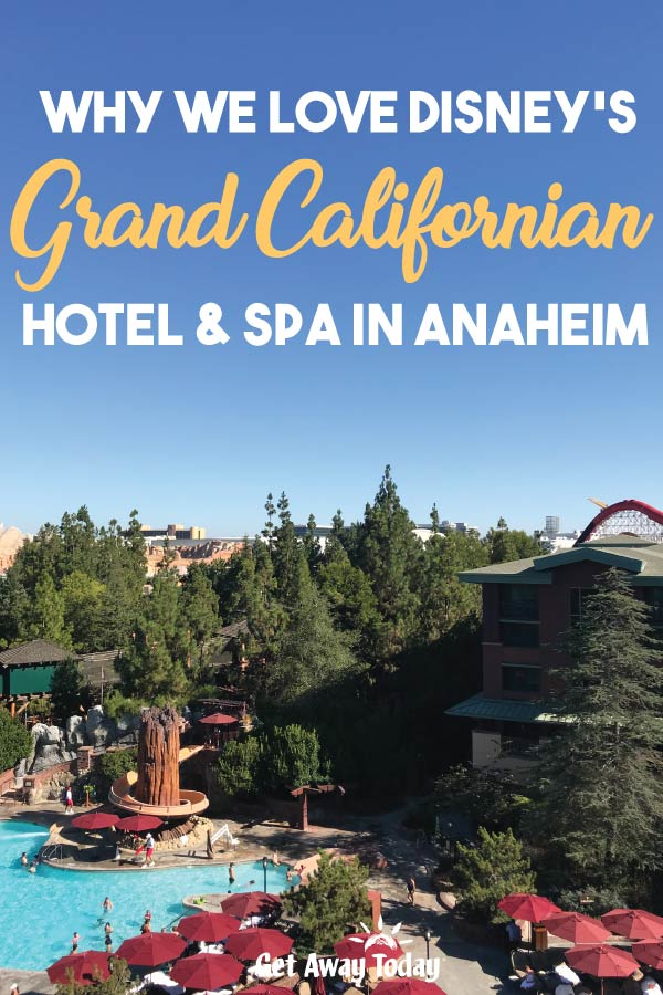 Why We Love Disneys Grand Californian Hotel and Spa in Anaheim || Get Away Today