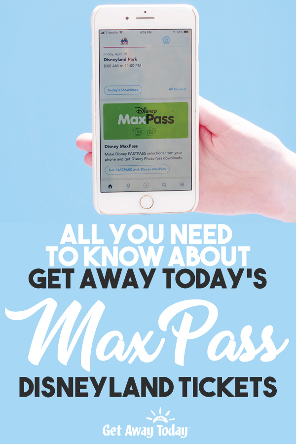 All You Need to Know About Get Away Today's MaxPass Disneyland Tickets || Get Away Today