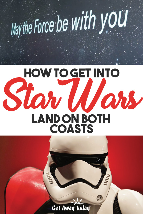How to Get Into Star Wars Land on Both Coasts || Get Away Today