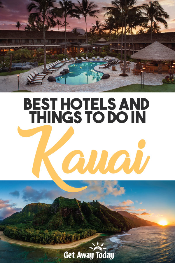 Best Hotels and Things to do in Kauai || Get Away Today