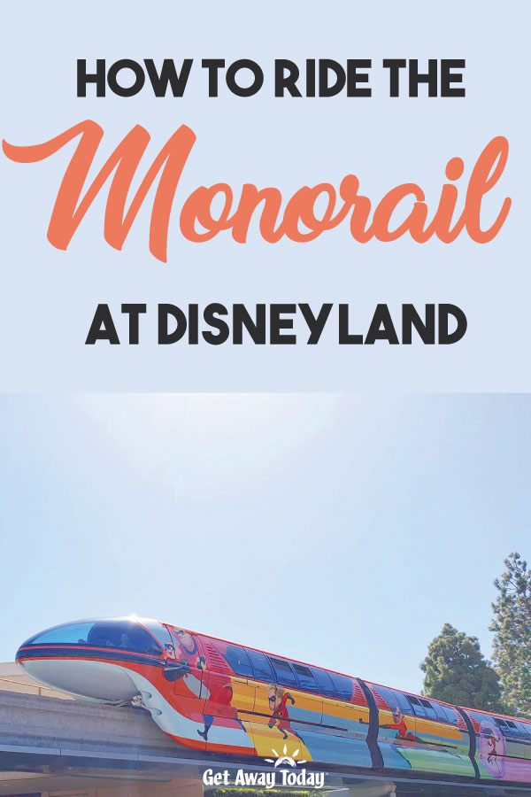 How to Ride the Monorail at Disneyland || Get Away Today