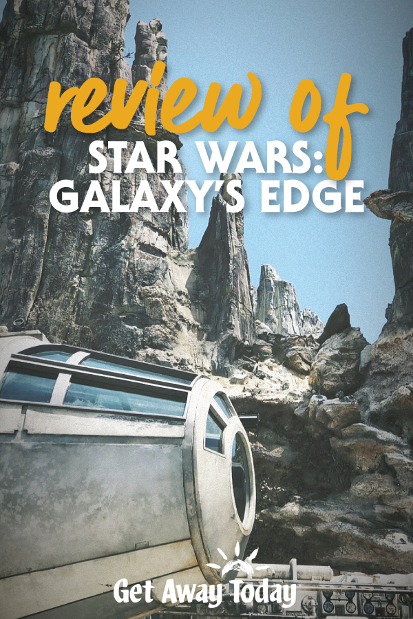 Review of Star Wars: Galaxy's Edge at Disneyland || Get Away Today