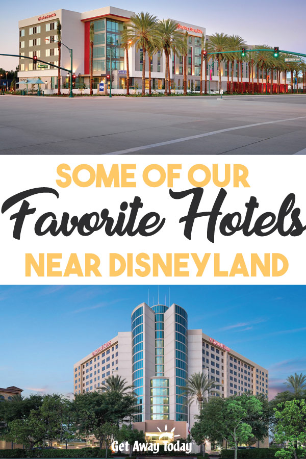 Some of our favorite hotels near Disneyland || Get Away Today