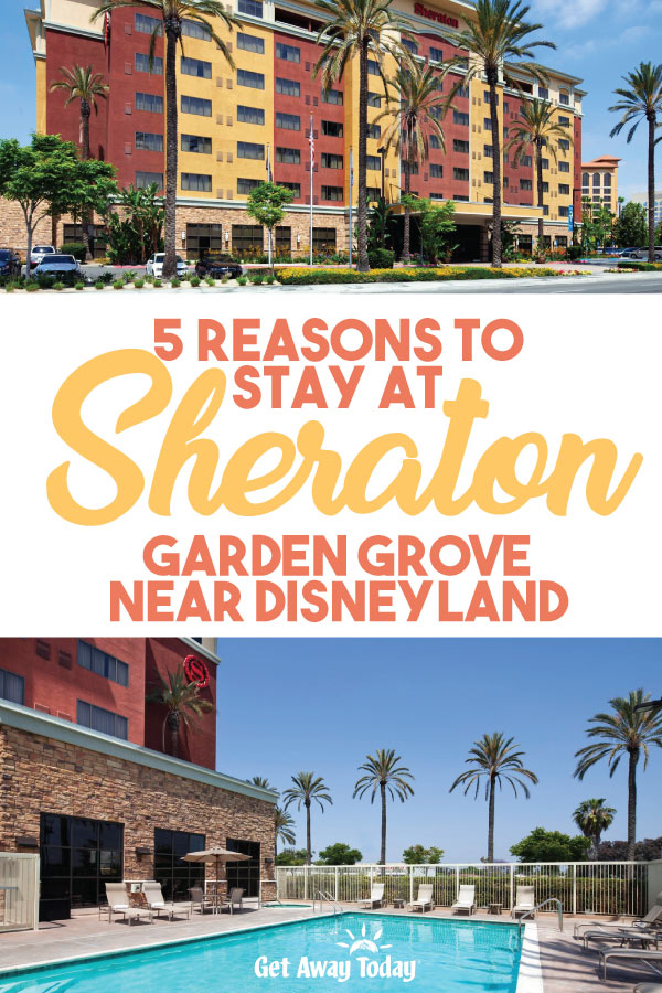 Some of our favorite hotels near Disneyland Sheraton Garden Grove