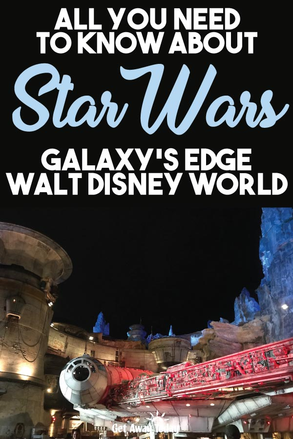 All You Need to Know About Star Wars Galaxys Edge Walt Disney World || Get Away Today