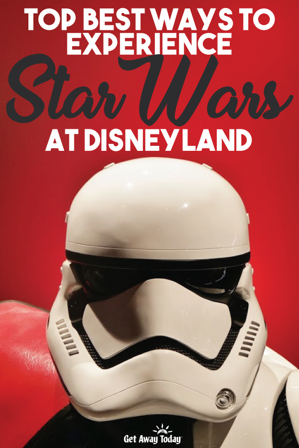 Top Best Ways to Experience Star Wars at Disneyland || Get Away Today