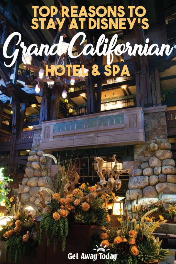 Top Reasons to Stay at Disneys Grand Californian Hotel || Get Away Today