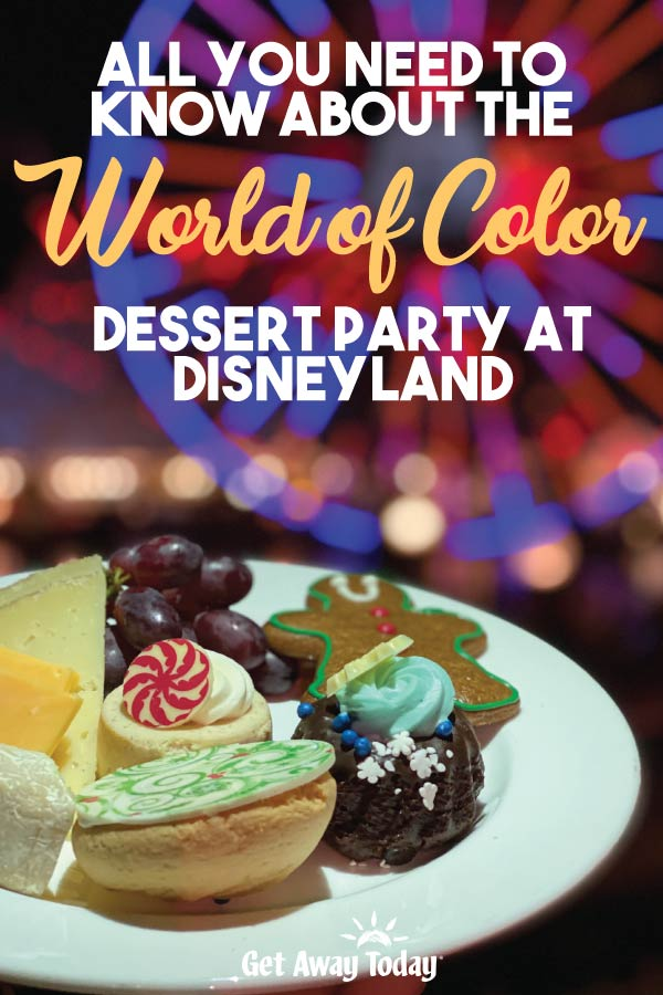 All You Need to Know About the World of Color Dessert Party at Disneyland || Get Away Today