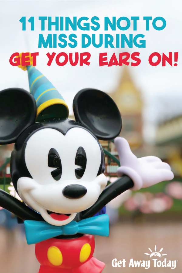 11 Things Not to Miss During Get Your Ears On: A Mickey and Minnie Celebration at Disneyland || Get Away Today