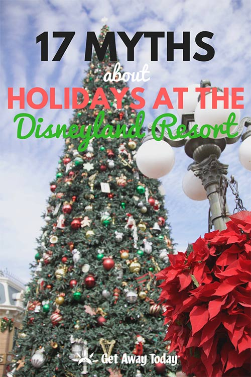 17 Myths About Holidays at the Disneyland Resort || Get Away Today