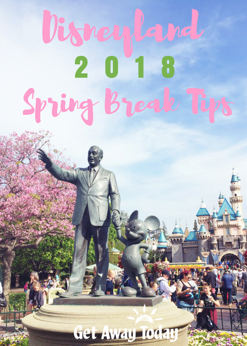 Disneyland 2018 Spring Break Tips Pin Image || Get Away Today