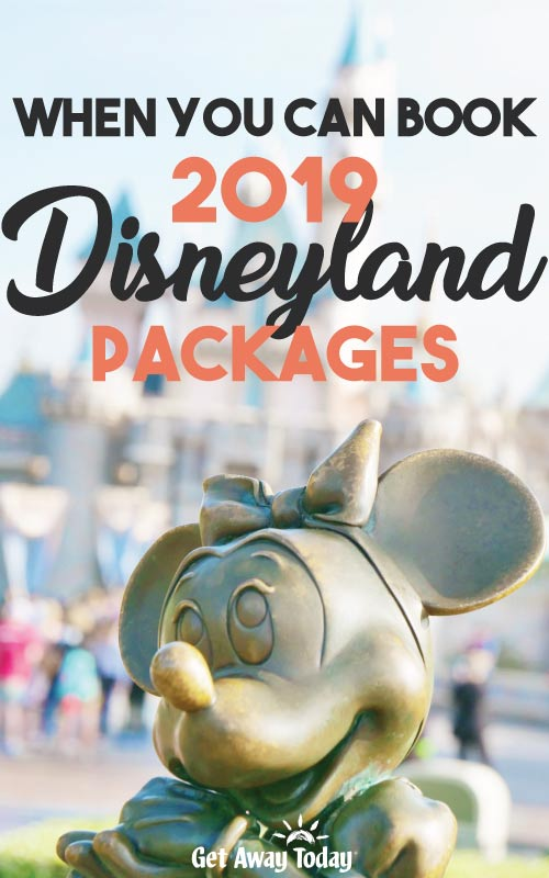 When You Can Book 2019 Disneyland Packages || Get Away Today