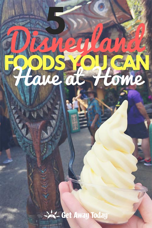 5 Disneyland Foods You Can Have at Home Right Now || Get Away Today
