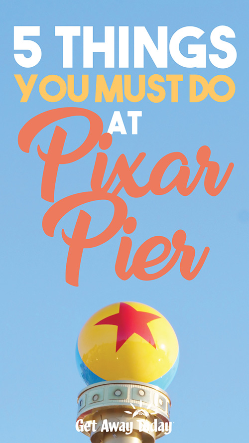 5 Things You MUST Do at Pixar Pier || Get Away Today