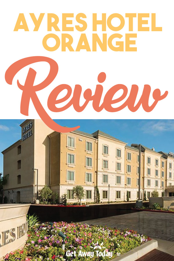 Ayres Hotel Orange Review || Get Away Today