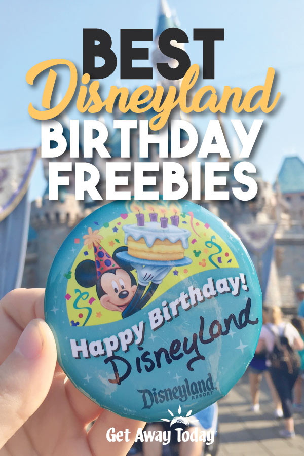 Best Disneyland Birthday Freebies || Get Away Today