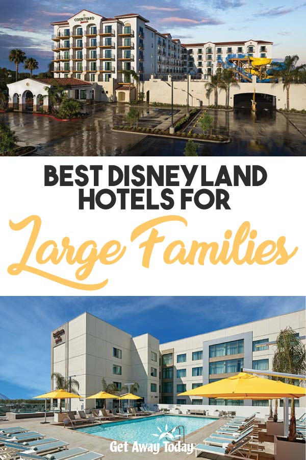 Best Disneyland Hotels for Large Families Pin || Get Away Today