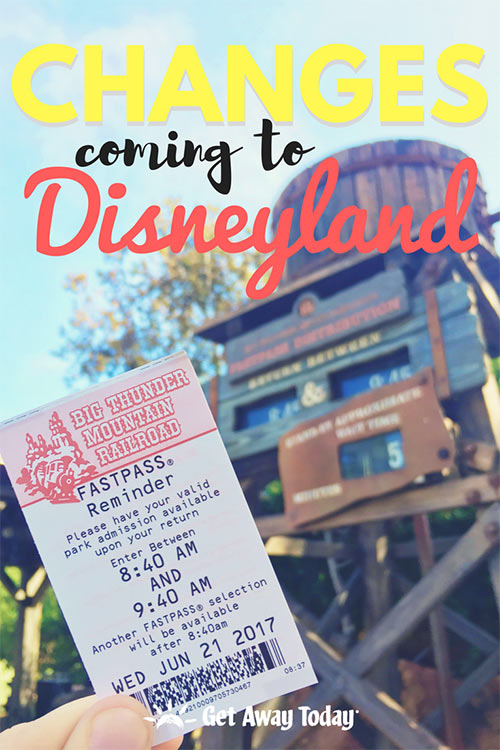 Your Guide to Changes Coming to Disneyland || Get Away Today