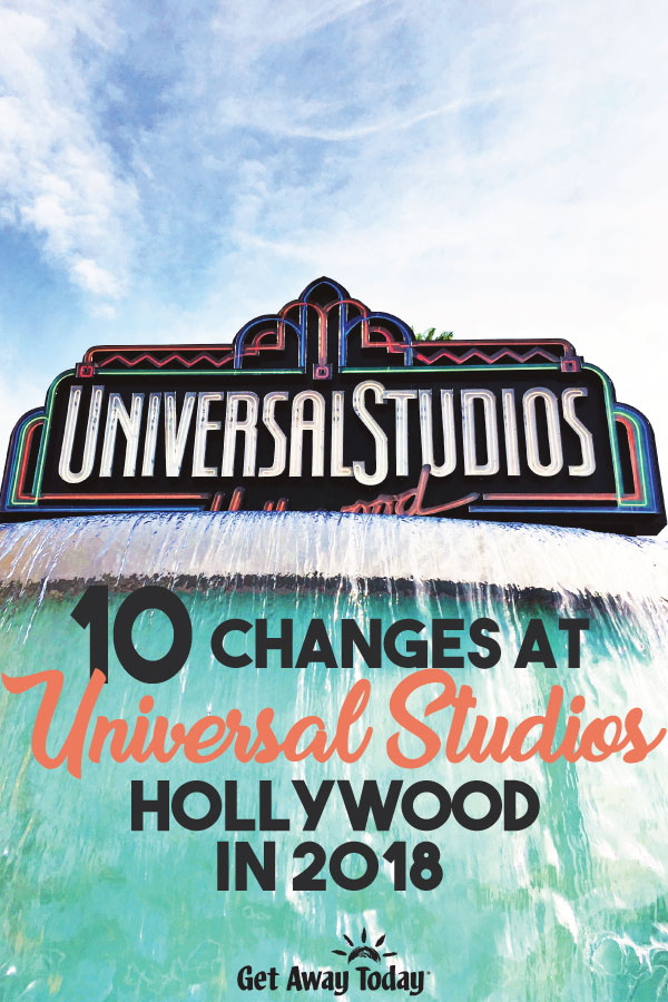 10 Changes at Universal Studios Hollywood in 2018 || Get Away Today