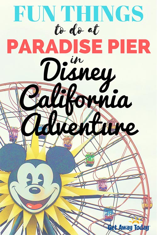 9 Fun Things to Do at Paradise Pier in Disney California Adventure || Get Away Today