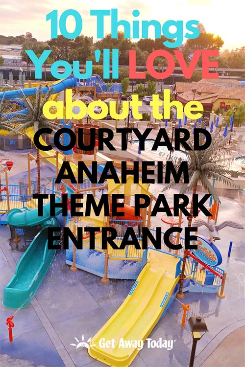 10 Things You'll LOVE about the Courtyard Anaheim Theme Park Entrance || Get Away Today