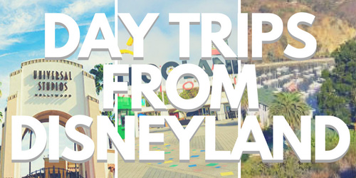 Day Trips from Disneyland
