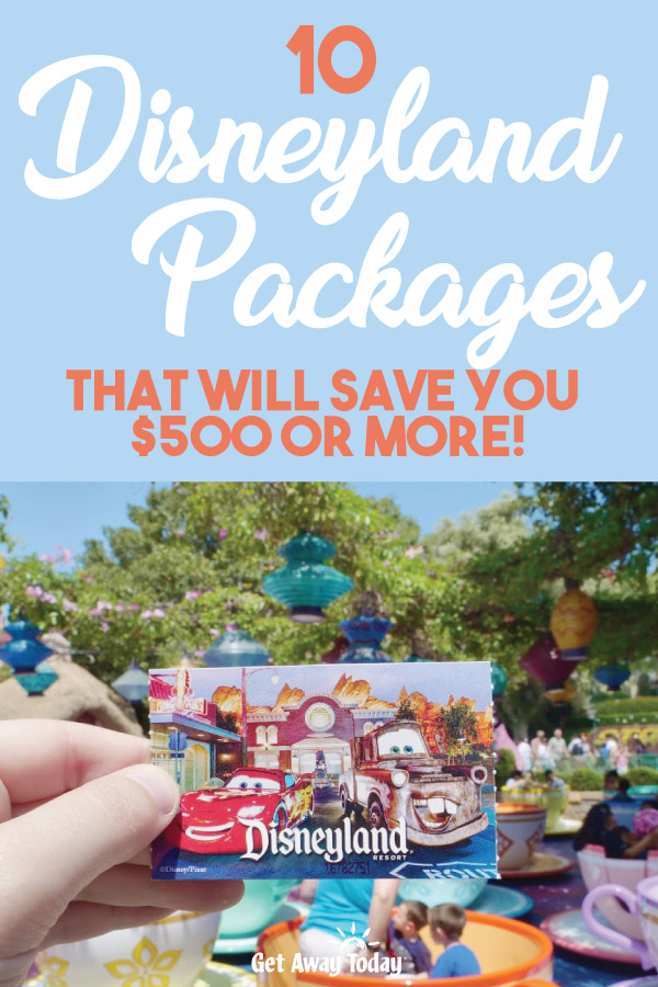 10 Disneyland Packages That Will Save You $500 Or More || Get Away Today