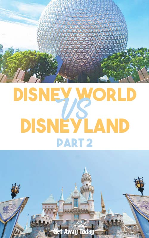 Disney World VS Disneyland Part Two || Get Away Today