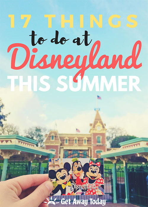 17 Things to do at Disneyland This Summer || Get Away Today