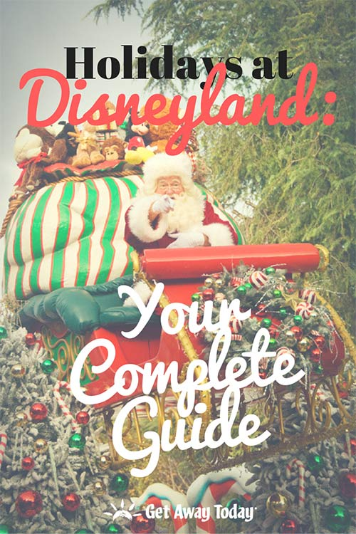 Holidays At Disneyland 2016 Your Complete Guide