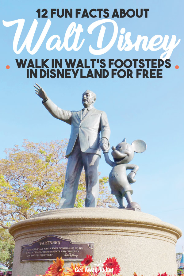 12 Fun Facts about Walt Disney - Walk in Walt's Footsteps in Disneyland for Free || Get Away Today