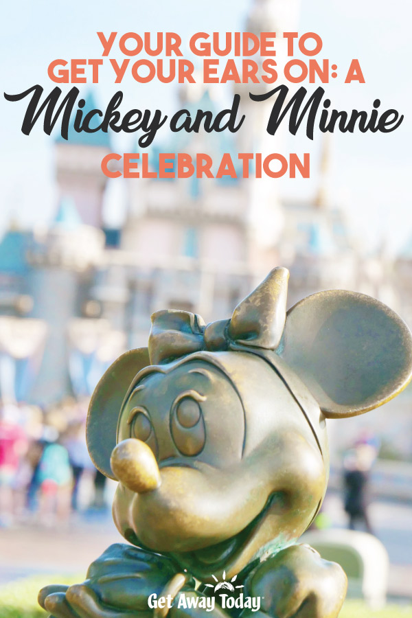 Get Your Ears On: A Mickey and Minnie Celebration || Get Away Today