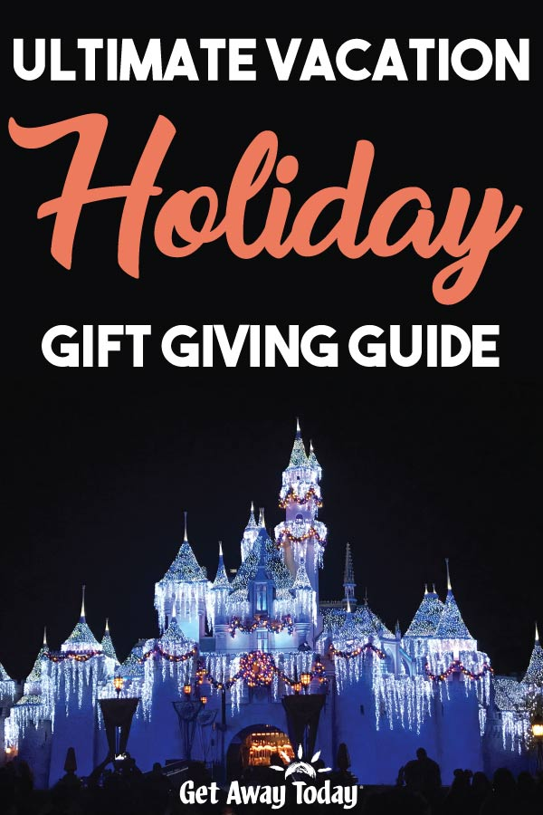 Ultimate Vacation Holiday Gift Giving Guide || Get Away Today
