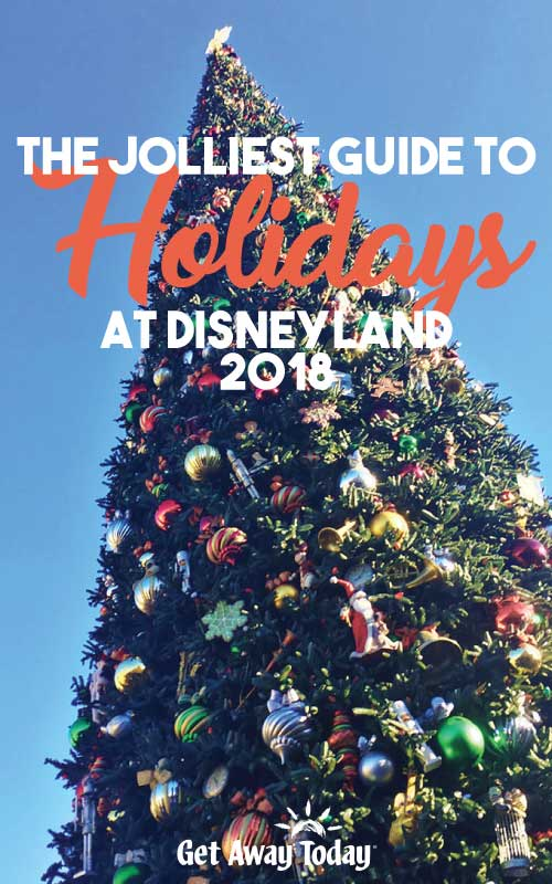 The Jolliest Guide to Holidays at Disneyland 2018 || Get Away Today