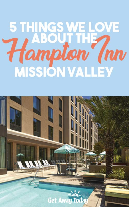 5 Things we love about the Hampton Inn Mission Valley || Get Away Today