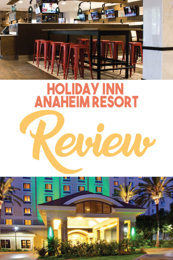 Holiday Inn Anaheim Resort Review || Get Away Today