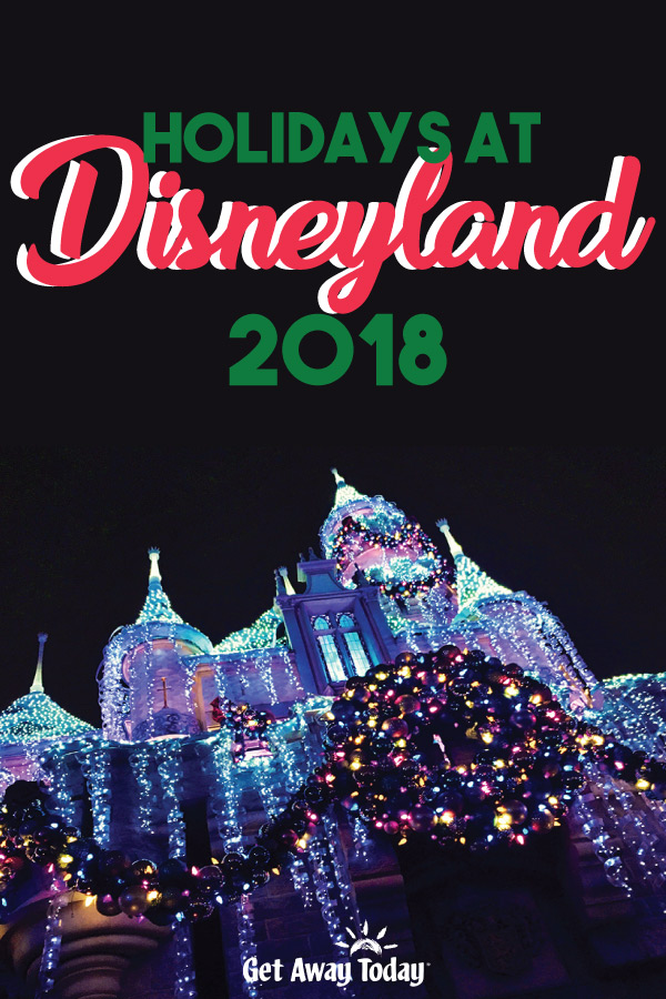 Holidays at Disneyland Resort 2018 || Get Away Today