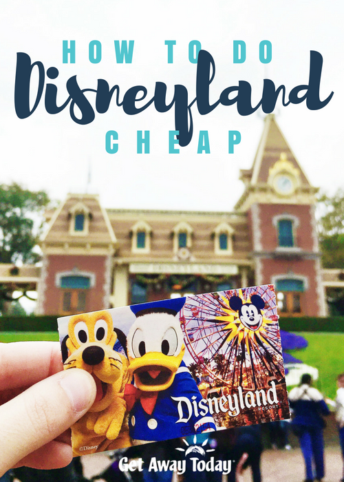 How to Do Disneyland Cheap || Get Away Today