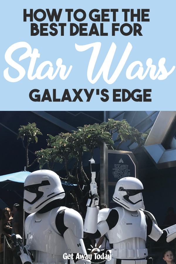 How to get the best deal for Star Wars Galaxys Edge || Get Away Today