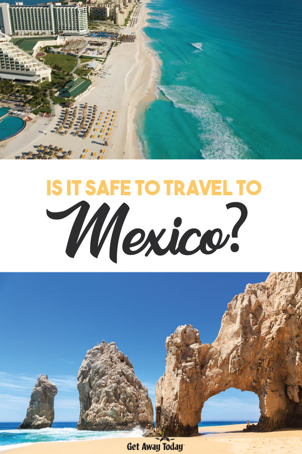 Is it Safe to Travel to Mexico? || Get Away Today