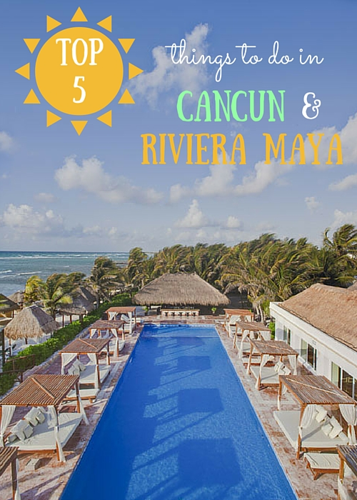 Top 5 Things To Do in Cancun and Riviera Maya