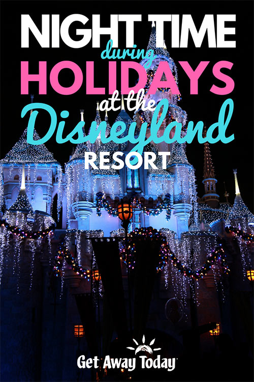 Top Things You Can't Miss at Night During Holidays at the Disneyland Resort || Get Away Today