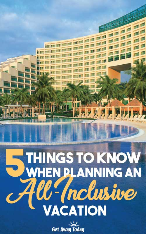 5 Things to Know When Planning an All-Inclusive Vacation || Get Away Today