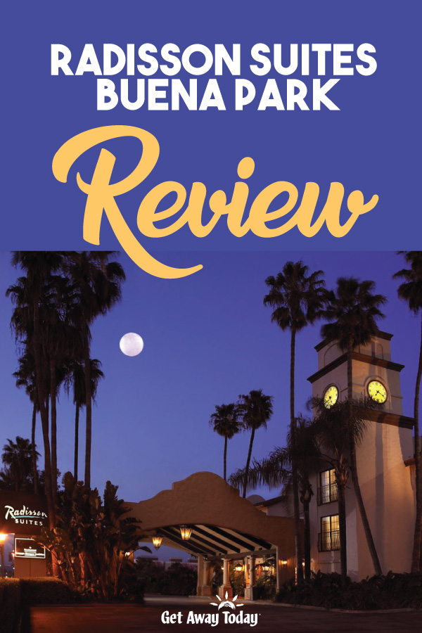 Radisson Suites Buena Park Review || Get Away Today