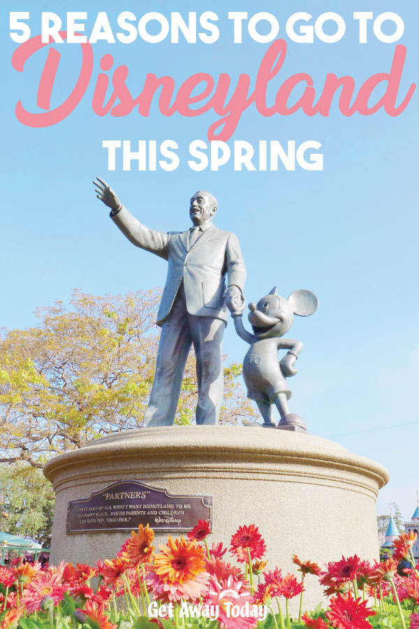Five Reasons to go to Disneyland this spring || Get Away Today