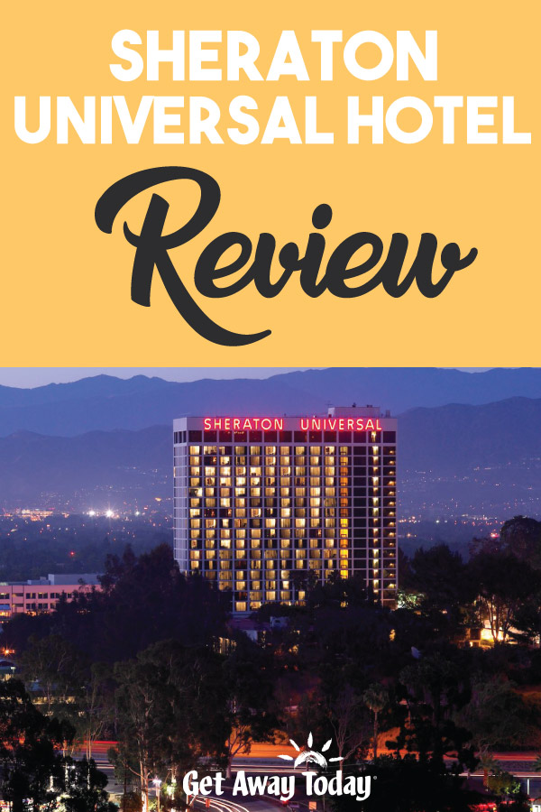 Sheraton Universal Hotel Review || Get Away Today