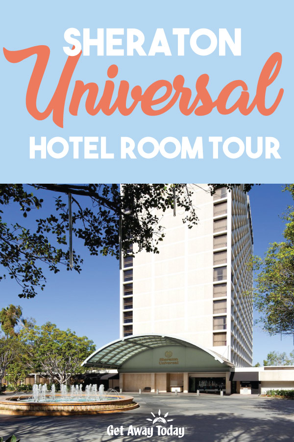 Sheraton Universal Hotel Room Tour || Get Away Today