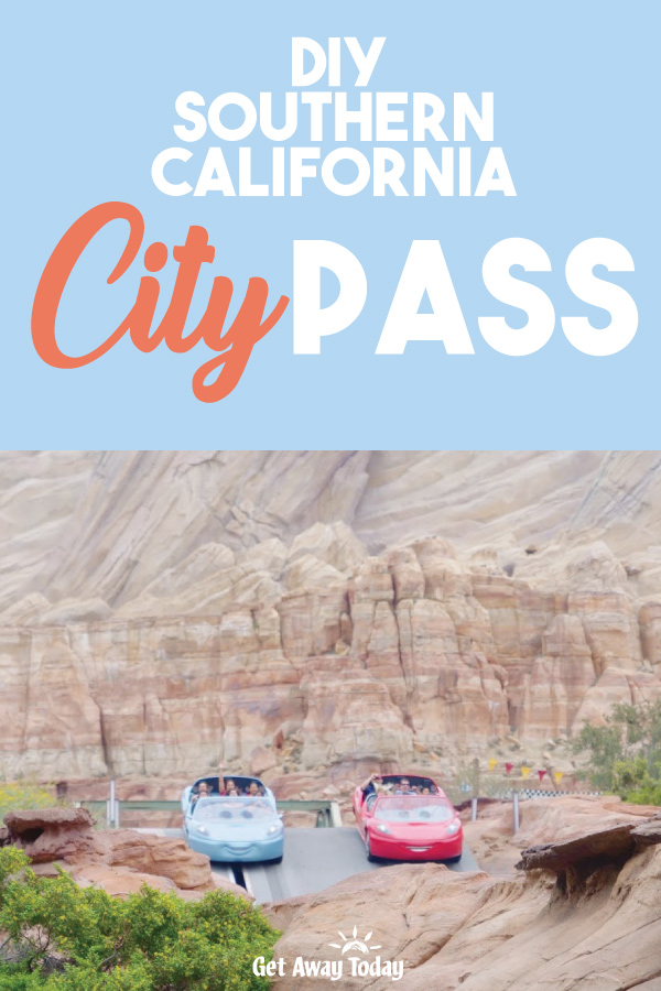 DIY Southern California CityPass || Get Away Today
