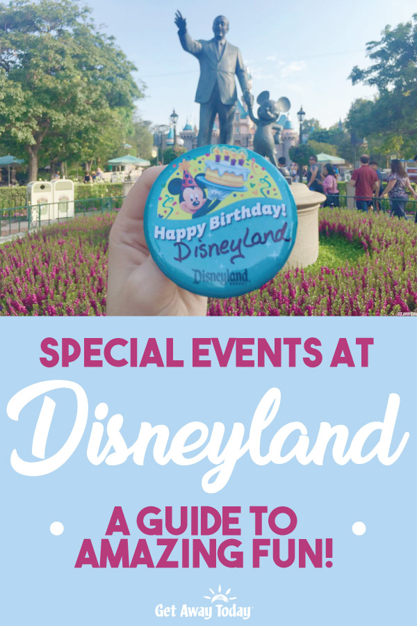 Special Events at Disneyland A Guide to Amazing Fun || Get Away Today